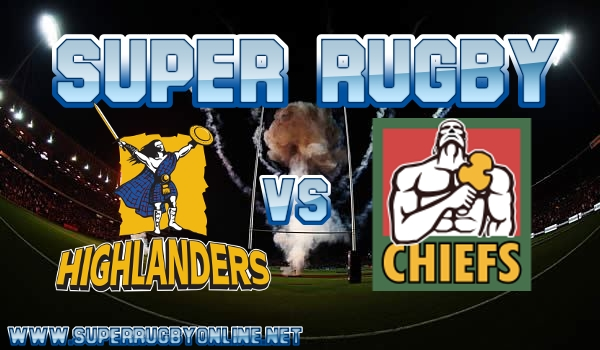Highlanders VS Chiefs Super Rugby Live Stream