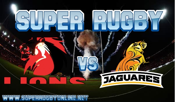Lions VS Jaguares Super Rugby Live Stream