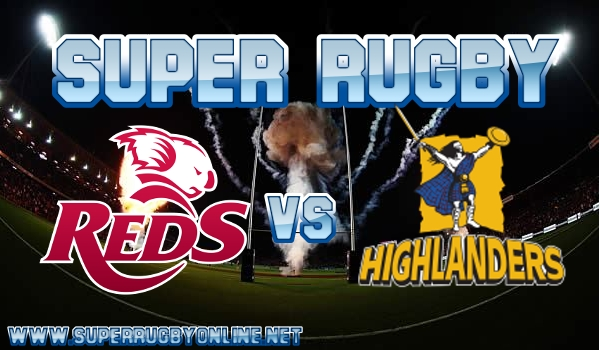 Reds VS Highlanders Super Rugby Live Stream