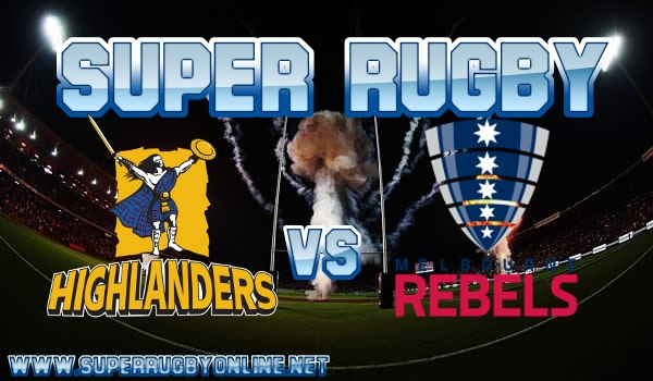Highlanders VS Rebels Super Rugby Live Stream