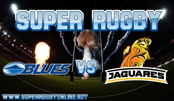 Blues VS Jaguares Super Rugby Live Stream