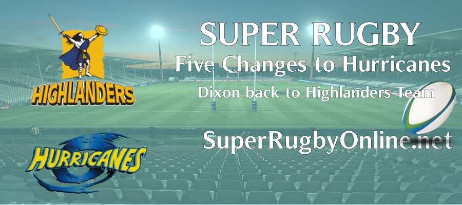 Five changes to the Hurricanes Dixon back on the Highlanders side