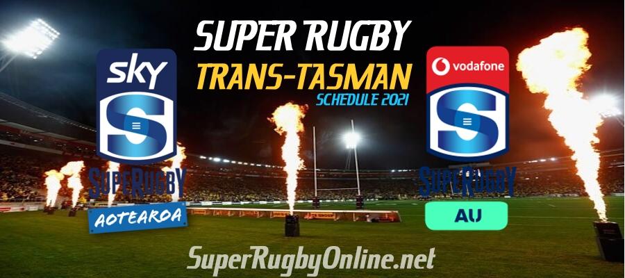 2021 Sky Super Rugby Trans Tasman Schedule Live Stream Full Match Replay