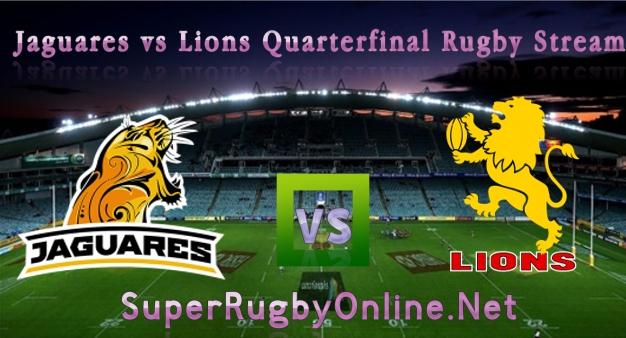 Jaguares vs Lions Quarterfinal Rugby Stream