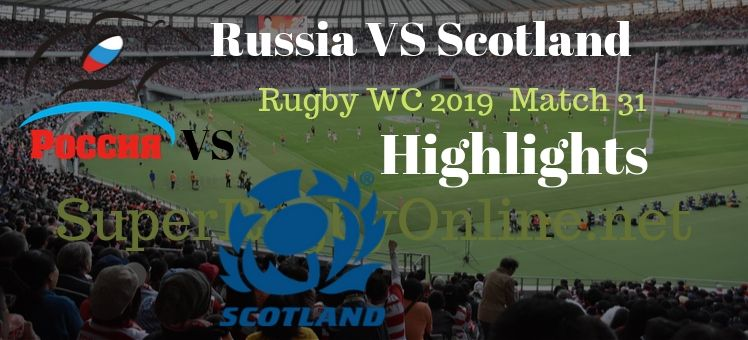 Russia VS Scotland RWC 2019 Highlights