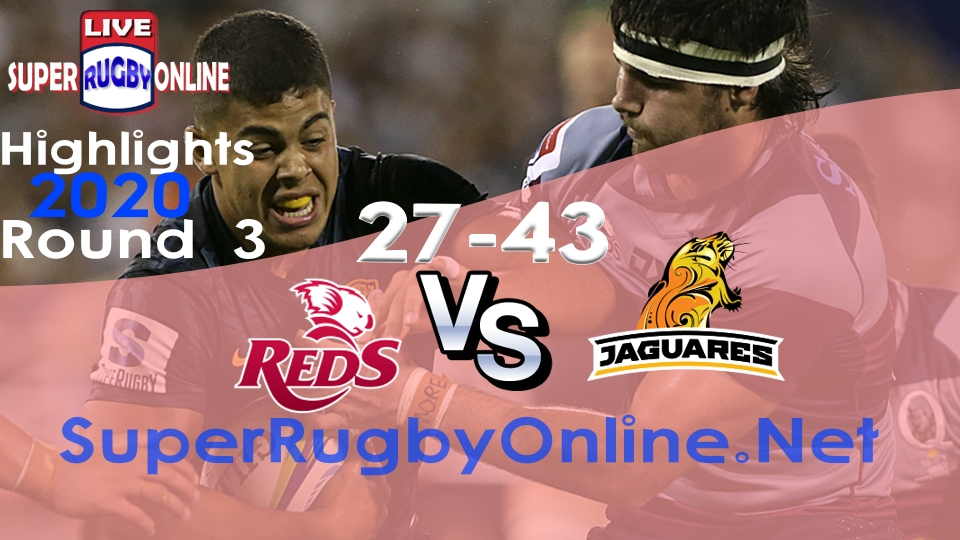Reds VS Jaguares Rd 3 2020 Super Rugby Highlights