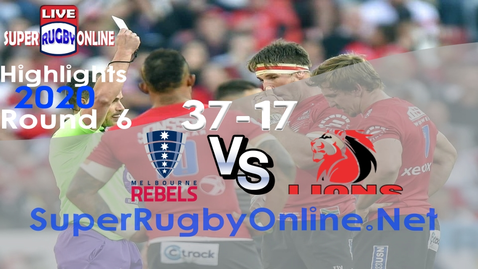 Rebels VS Lions Rd 6 2020 Super Rugby Highlights